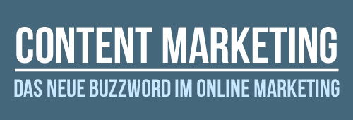 Content Marketing - Das neue Buzzword im Online Marketing